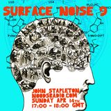 Surface Noise w/ John Stapleton: 14th April '19