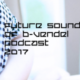 Future Sound of B-Vendel Podcast 2017