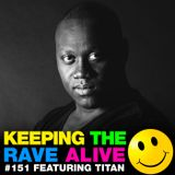 Keeping The Rave Alive Episode 151 featuring Titan