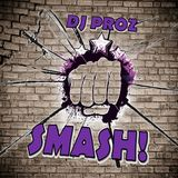 DJ PROZ presents - SMASH!