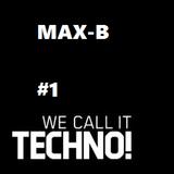 We Call It Techno #1 Max-B mix!