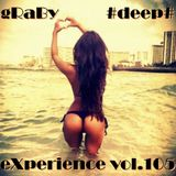 gRaBy #deep# eXperience vol.105