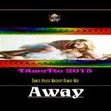 Away (TAmaTto 2015 Dance,House, Mashup,Remix-MIX)