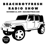 BeachBoyFresh Show #102 (11.23.2019) Jeep Approved