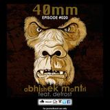 "40mm"" Episode #020 Abhishek Mantri Ft De Frost"