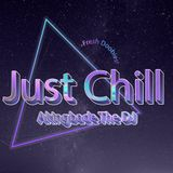 OPEN FORMAT: JUST CHILL