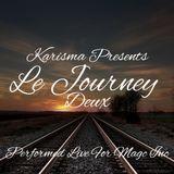 Karisma Presents... Le Journey Part Deux  Performed live for magic Inc.