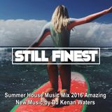 Still Finest ★ Summer House Music Mix 2016 ★ Amazing New Music 2016 by DJ Kenan Waters