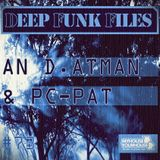 Deep Funk Files #73 with An D. Atman & Pc-Pat