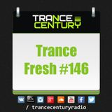 Trance Century Radio - RadioShow #TranceFresh 146