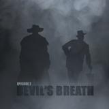 Episode 2 - Devil's Breath