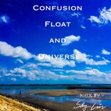 Confusion , Float and Universe
