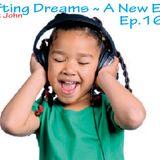 Uplifting Dreams ~ A New Era Ep.16
