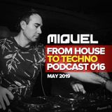 Miquel - From House To Techno Podcast 016 (May 2019)