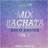 Mix Bachata Solo Exitos Vol 2 (Especial Monchy y Alexandra) Prod.Alberto Dj