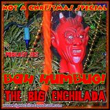 BIG ENCHILADA 103: Bah Humbug, Not a Christmas Special