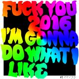Take:9 | Fuck You 2016 I'm Gonna Do What I Like