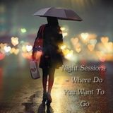 Night Sessions - Where Do You Want To Go