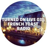 Turned On Live 033: French Toast Radio