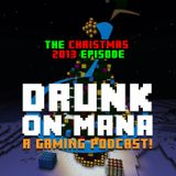 Drunk on Mana - The Christmas 2013 Episode