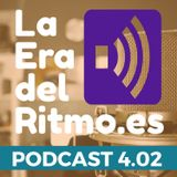 PODCAST LA ERA DEL RITMO 4.02