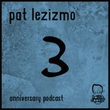 Pat Lezizmo - Anniversary Podcast II