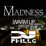 Madness Warm Up Mixed by PhillG