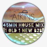 AtKINS - 45 Min House Mix -  1 Old 1 New