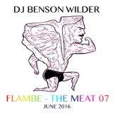 DJ Benson Wilder - FLAMBE - THE MEAT 07 ( Live for Furball NYC Pride)