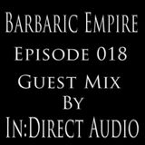 Barbaric Empire 018 (Guest Mix By In:Direct Audio)