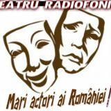 Ora de teatru radiofonic -cu- Mari actori ai Romaniei surpriza -