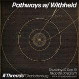 Pathways w/ Withheld (Threads*CHARLOTTENBURG) - 19-Sep-19