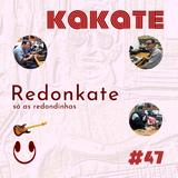 Kakate - EP 47 - Redonkate
