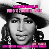 ARETHA FRANKLIN - WHO`S ZOOMIN` WHO (JUST OLIVER REVITALIZING & BANGING FINE HOUSE DRUMS)