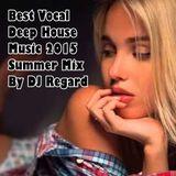 Best Vocal Deep House Music 2015  Summer Mix By DJ Regard