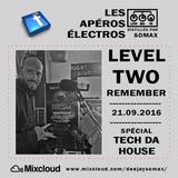 Les Apéros Electros Distillés par SOMAX,   LEVEL TWO REMEMBER 21-09-2016 ' Spécial Tech Da House '