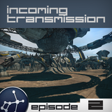 Incoming Transmission Podcast Episode 2