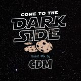 COME TO THE DARK SIDE - Podcast 004 - Guest Mix by CDM