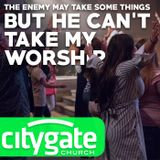 The Enemy May Take Some Things... But He Can't Take My Worship