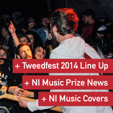 NI Music Weekly: Tweedfest 2014 Line-up, NI Music Prize + NI Music Covers