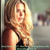 Deep House 2017 - Best of Vocal Deep House Mix by WastedDeep Vol. 03