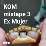 KOM Mixtape 3 - Ex Mujer