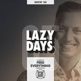 LAZY DAYS - Show #65 (Hosted by Fred Everything)