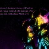 Antoine Clamaran,Laurent Pautrat,Daft Punk - Somebody Scream One More Time (Shadeez Mash Up)