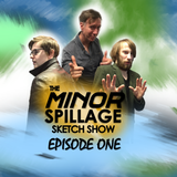 The Minor Spillage Sketch Show - Episode One