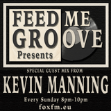 Feed Me Groove Presents (Show 22) with Special Guest Mix with Kevin Manning