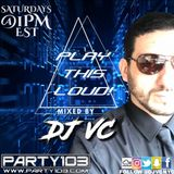DJ VC -Play This Loud! Episode 134 Freestyle Remixes (Party 103)