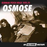 Osmose: German Psych Rock 1970-75 (An ALL GOOD Mixtape) [mixed by Stephan Szillus]