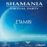 ETAMIN - SHAMANIA VIRTUAL PARTY  ( #UPLIFTING  stage )