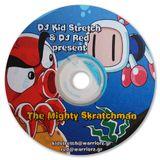 DJ Kid Stretch & DJ Red present - The Mighty Skratchman